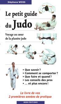 Le petit guide du judo : voyage au coeur de la planète judo : le livre de vos 2 premières années de pratique