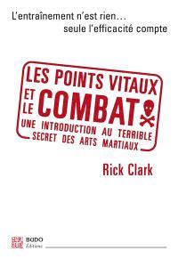 Les points vitaux et le combat : une introduction au terrible secret des arts martiaux