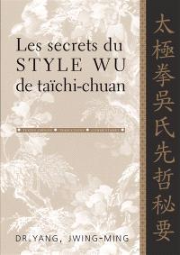 Les secrets du style Wu de taïchi-chuan : textes chinois, traductions, commentaires