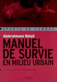 Manuel de survie en milieu urbain : la pratique de l'autodéfense