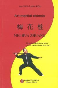Mei hua zhuang : art martial chinois : une pierre précieuse de la culture traditionnelle chinoise