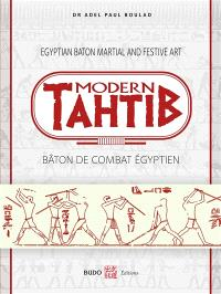 Modern tahtib : bâton de combat égyptien = Egyptian baton martial and festive art
