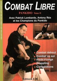Pankido. Volume 2, Combat libre : combat debout, combat au sol, pieds-poings, grappling, compétitions