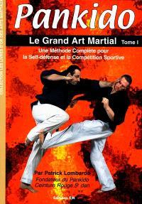 Pankido. Volume 1, Le grand art martial : une méthode complète pour la self-défense et la compétition sportive