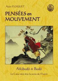 Pensées en mouvement : aïkibudo & budo, le coeur doit être la porte de l'esprit