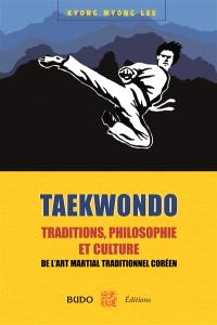 Taekwondo : traditions, philosophie et culture : de l'art martial traditionnel coréen