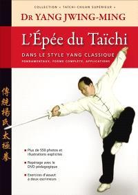Taïchi-chuan supérieur : taijiquan, L'épée du taïchi : dans le style Yang classique : fondamentaux, forme complète, application, théorie et chi-kung
