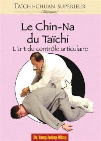 Taïchi-chuan supérieur : taijiquan, Le chin-na du tai-chi : l'art du contrôle articulaire