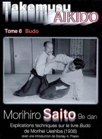 Takemusu aïkido. Volume 6, Budo : explications techniques sur le livre Budo de Morihei Ueshiba (1938)