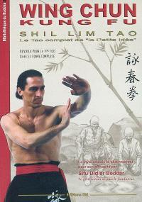 Wing chun kung fu, shil lim tao : le tao complet de la petite idée : dévoilé pour la 1re fois dans sa forme complète