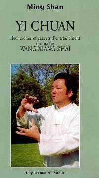 Yi chuan : Recherches et secrets d'entraînement du maître Wang Xiang Zhai