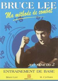 Ma méthode de combat : jeet kune do. Volume 2, L'entraînement de base