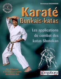 Karaté bunkais-katas : les applications de combat des katas shotokan : du débutant à la ceinture noire deuxième dan
