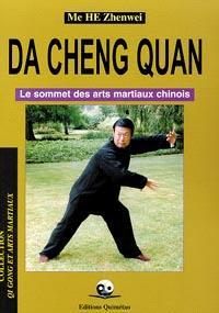 Da cheng quan : le sommet des arts martiaux chinois