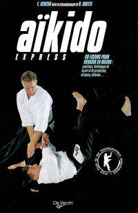 Aïkido express : 20 leçon pour réussir l'aïkido : positions, techniques de levier et de projection, attaques, défense...