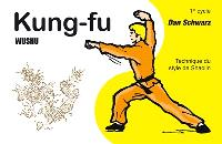 Kung-fu wushu : technique du style de Shaolin. Volume 1, 1er cycle