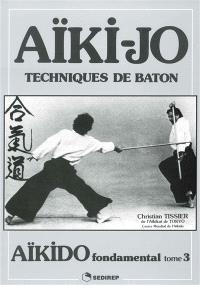 Aïkido fondamental. Volume 3, Techniques de bâton