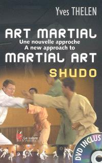 Art martial : une nouvelle approche = A new approach to art martial