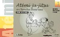 Atémi ju-jitsu en bandes dessinées. Volume 1, Ceintures blanche, jaune et orange