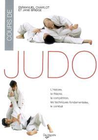 Cours de judo : l'histoire, la théorie, la compétition, les techniques fondamentales, le combat