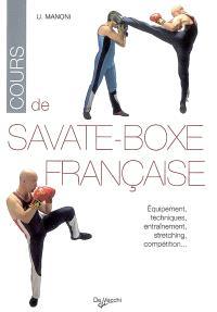Cours de savate-boxe française : équipement, techniques, entraînement, stretching, compétiton