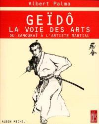 Geïdo, la voie des arts : du samouraï à l'artiste martial