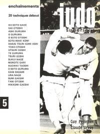 Judo supérieur. Volume 5, Enchaînements : 20 techniques debout