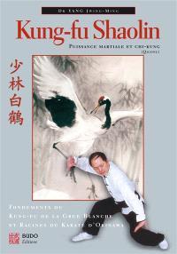 Kung-fu shaolin : puissance martiale et chi-kung (qigong) : fondements du kung-fu de la grue blanche et racines du karaté d'Okinawa