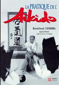 La pratique de l'aïkido : sous la haute autorité de Morihei Ueshiba, fondateur de l'aïkido