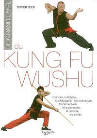 Le grand livre du kung fu wushu