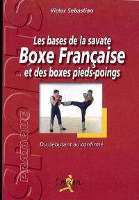 Les bases de la savate boxe française et des boxes pieds-poings : du débutant au confirmé