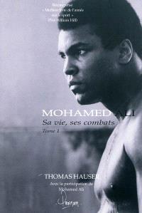 Mohamed Ali : sa vie, ses combats. Volume 1