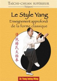 Taïchi-chuan supérieur : taijiquan, Le style Yang : enseignement approfondi de la forme classique