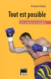 Tout est possible : autobiographie : une victoire sur le diabète