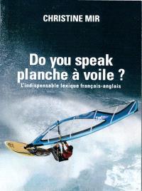 Do you speak planche à voile ? : l'indispensable lexique français-anglais