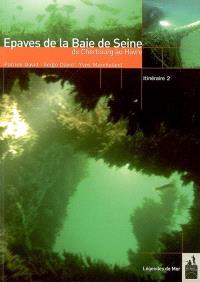 Epaves de la baie de Seine : de Cherbourg au Havre