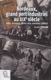Bordeaux, grand port industriel au XIXe siècle : des années 1800 aux années 1880