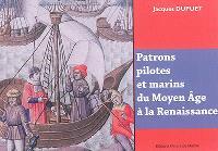 Patrons, pilotes et marins du Moyen Age à la Renaissance