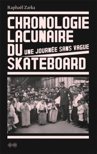 Chronologie lacunaire du skateboard : une journée sans vague : 1779-2005