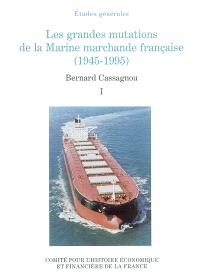 Les grandes mutations de la marine marchande française (1945-1995). Volume 1