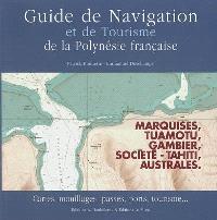 Guide de navigation et de tourisme de la Polynésie française : Marquises, Tuamotu, Gambier, Société-Tahiti, Australes : cartes, mouillages, passes, ports, tourisme...