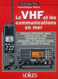 La VHF et les communications en mer : nouveau certificat radio, appeler avec l'ASN, trafiquer en BLU, standard-C et inmarsat phone, bien s'équiper en radio