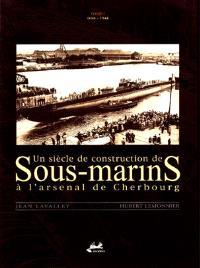 Un siècle de construction de sous-marins à l'arsenal de Cherbourg. Volume 1, 1686-1944