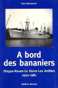 A bord des bananiers : Dieppe-Rouen-Le Havre-les Antilles, 1950-1981