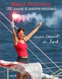 Maud Fontenoy, mon carnet de bord : le tour du monde à contre-courant