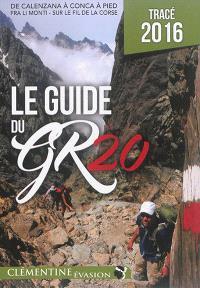Le guide du GR 20 : de Calenzana à Conca à pied, fra li monti, sur le fil de la Corse : tracé 2016