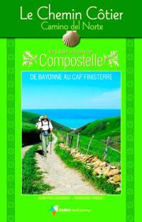 Le chemin côtier, Camino del Norte, vers Saint-Jacques-de-Compostelle : de Bayonne au cap Finisterre : guide pratique du pèlerin