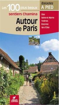 Autour de Paris : les 100 plus beaux sentiers Chamina : Oise, Seine-et-Marne, Yvelines, Essone, Val-d'Oise