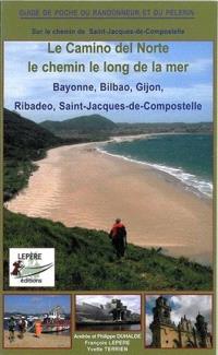 Le Camino del Norte, le chemin le long de la mer : itinéraire pour pèlerins et randonneurs à pied : Bayonne, Bilbao, Gijon, Ribadeo, Saint-Jacques-de-Compostelle