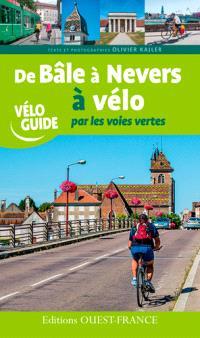 De Bâle à Nevers à vélo : par les voies vertes : par l'EuroVélo 6